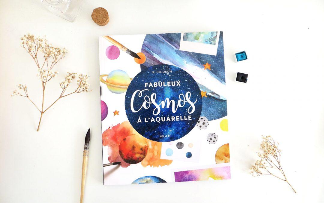 Sortie de mon livre «Fabuleux cosmos à l'aquarelle»